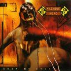 Machine Head – Burn My Eyes – ventitreesimo anno di potenza
